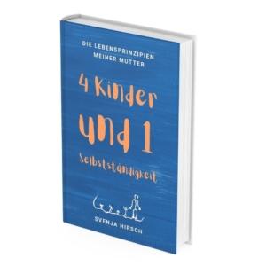 Vier Kinder und eine Selbstständigkeit: Die Lebensprinzipien meiner Mutter Buchcover